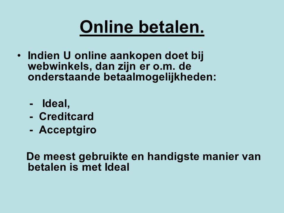Online betalen. Indien U online aankopen doet bij webwinkels, dan zijn er o.m. de onderstaande betaalmogelijkheden: - Ideal, - Creditcard - Acceptgiro