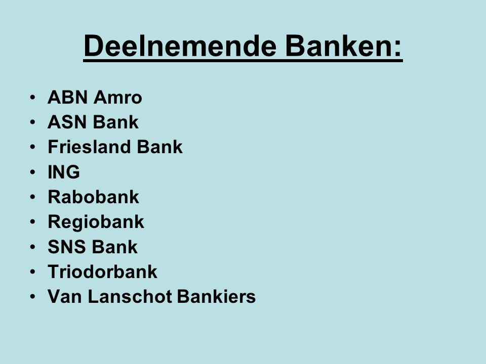 Deelnemende Banken: ABN Amro ASN Bank Friesland Bank ING Rabobank Regiobank SNS Bank Triodorbank Van Lanschot Bankiers