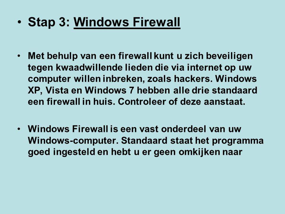 Stap 3: Windows Firewall Met behulp van een firewall kunt u zich beveiligen tegen kwaadwillende lieden die via internet op uw computer willen inbreken