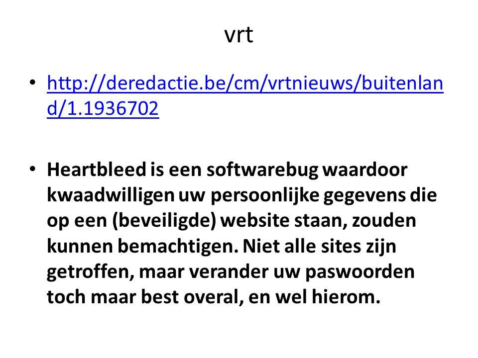 vrt http://deredactie.be/cm/vrtnieuws/buitenlan d/1.1936702 http://deredactie.be/cm/vrtnieuws/buitenlan d/1.1936702 Heartbleed is een softwarebug waar