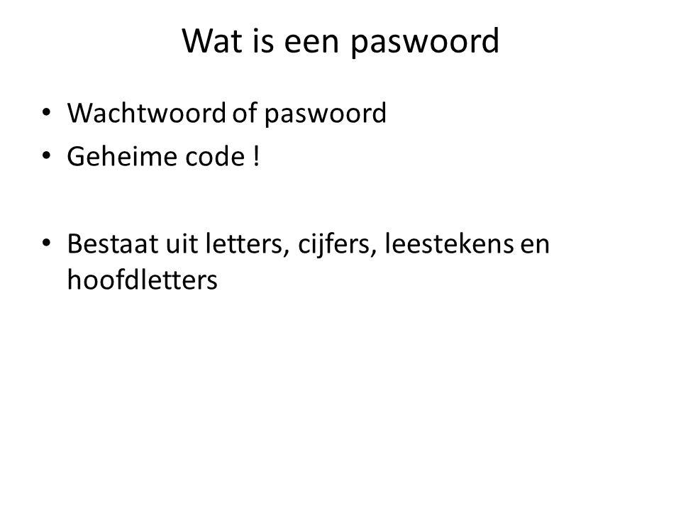 Wat is een paswoord Wachtwoord of paswoord Geheime code ! Bestaat uit letters, cijfers, leestekens en hoofdletters