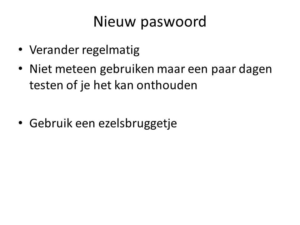 Nieuw paswoord Verander regelmatig Niet meteen gebruiken maar een paar dagen testen of je het kan onthouden Gebruik een ezelsbruggetje