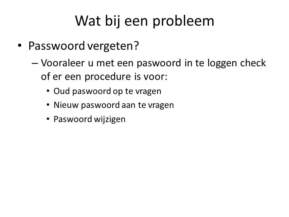 Wat bij een probleem Passwoord vergeten? – Vooraleer u met een paswoord in te loggen check of er een procedure is voor: Oud paswoord op te vragen Nieu