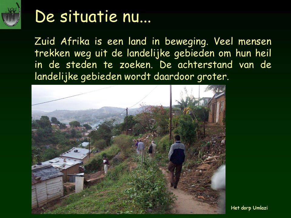De situatie nu... Zuid Afrika is een land in beweging. Veel mensen trekken weg uit de landelijke gebieden om hun heil in de steden te zoeken. De achte