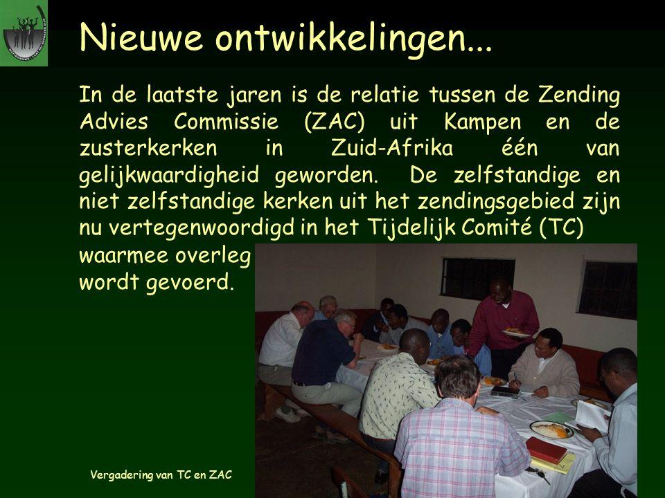 Nieuwe ontwikkelingen... In de laatste jaren is de relatie tussen de Zending Advies Commissie (ZAC) uit Kampen en de zusterkerken in Zuid-Afrika één v