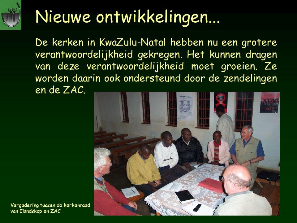 Nieuwe ontwikkelingen... De kerken in KwaZulu-Natal hebben nu een grotere verantwoordelijkheid gekregen. Het kunnen dragen van deze verantwoordelijkhe