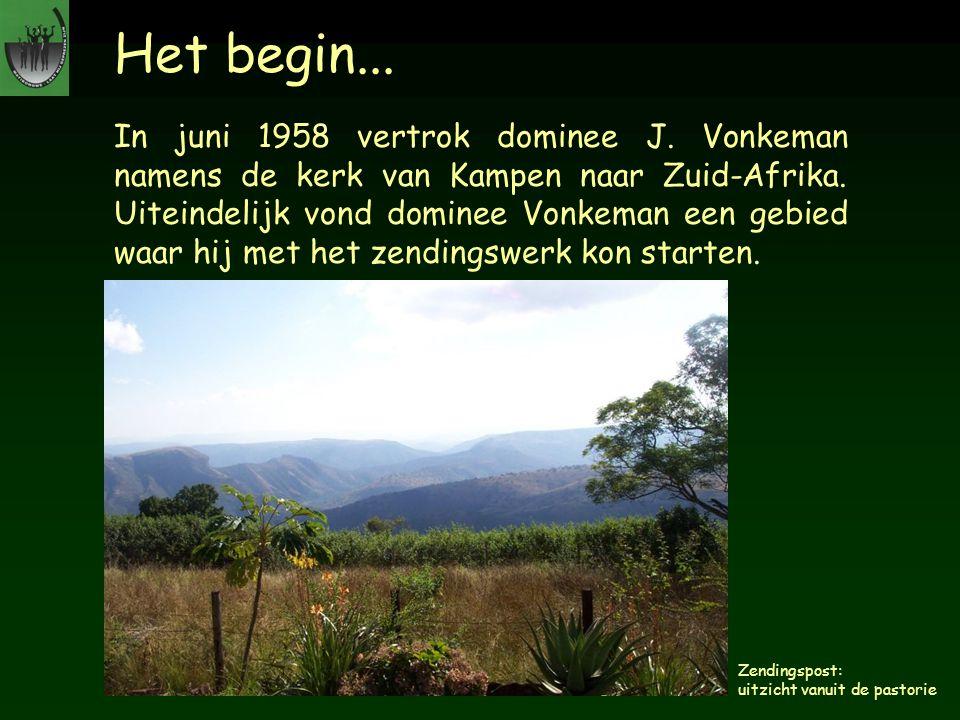 Het begin... In juni 1958 vertrok dominee J. Vonkeman namens de kerk van Kampen naar Zuid-Afrika. Uiteindelijk vond dominee Vonkeman een gebied waar h