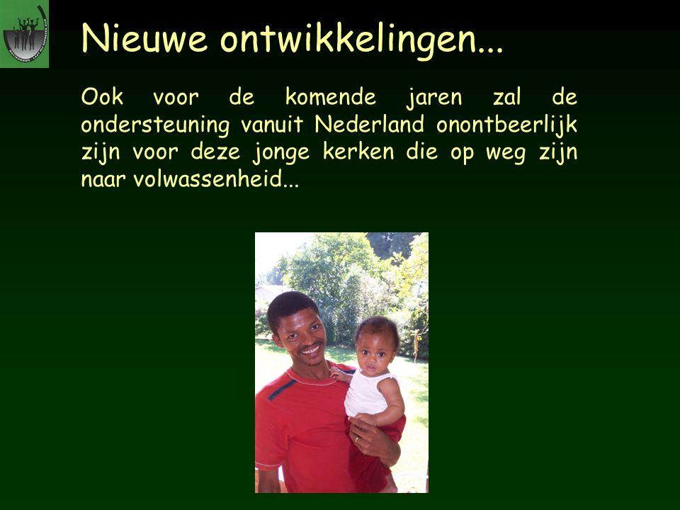 Nieuwe ontwikkelingen... Ook voor de komende jaren zal de ondersteuning vanuit Nederland onontbeerlijk zijn voor deze jonge kerken die op weg zijn naa