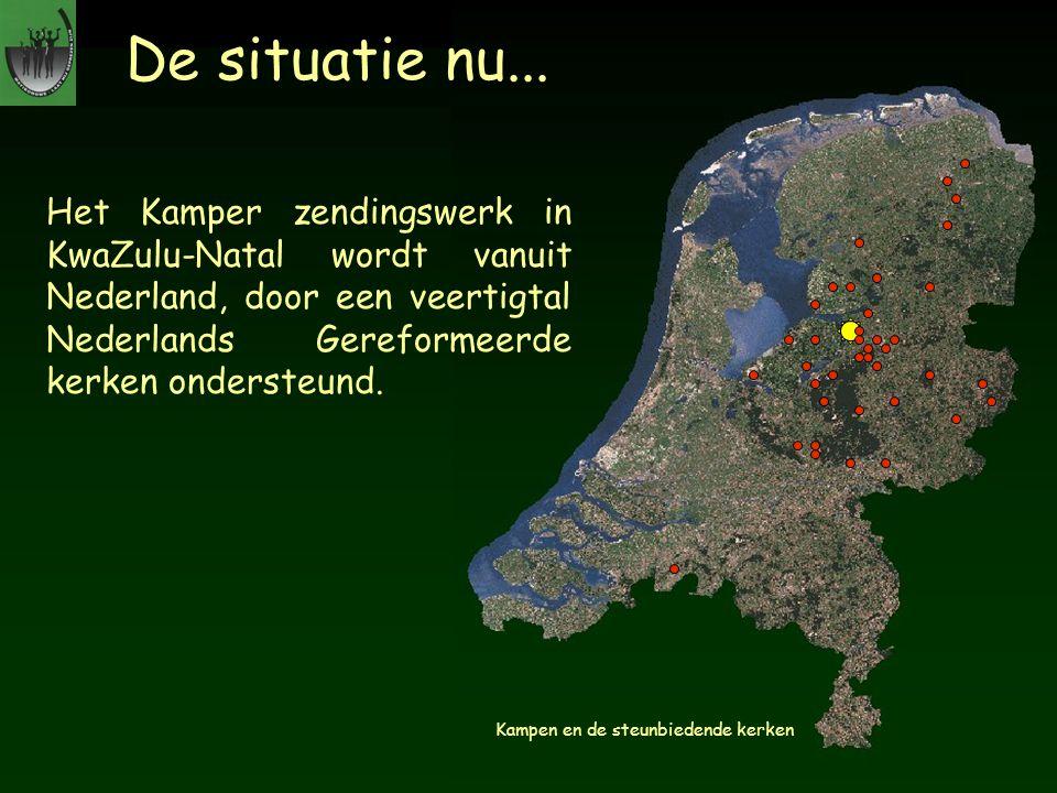 De situatie nu... Het Kamper zendingswerk in KwaZulu-Natal wordt vanuit Nederland, door een veertigtal Nederlands Gereformeerde kerken ondersteund. Ka