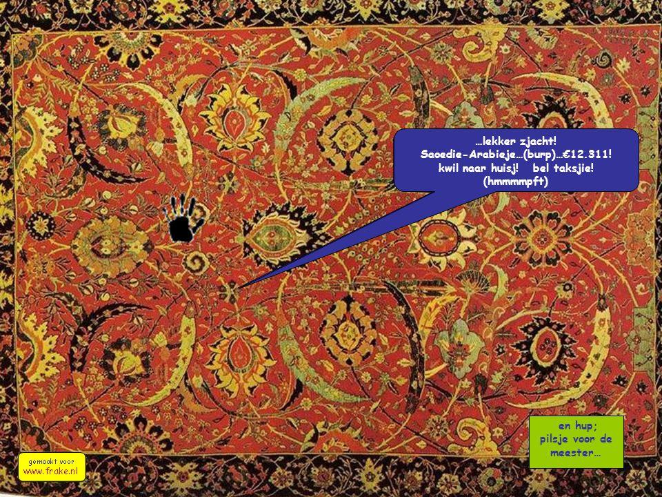en hup; pilsje voor de meester… …lekker zjacht.Saoedie-Arabieje…(burp)…€12.311.