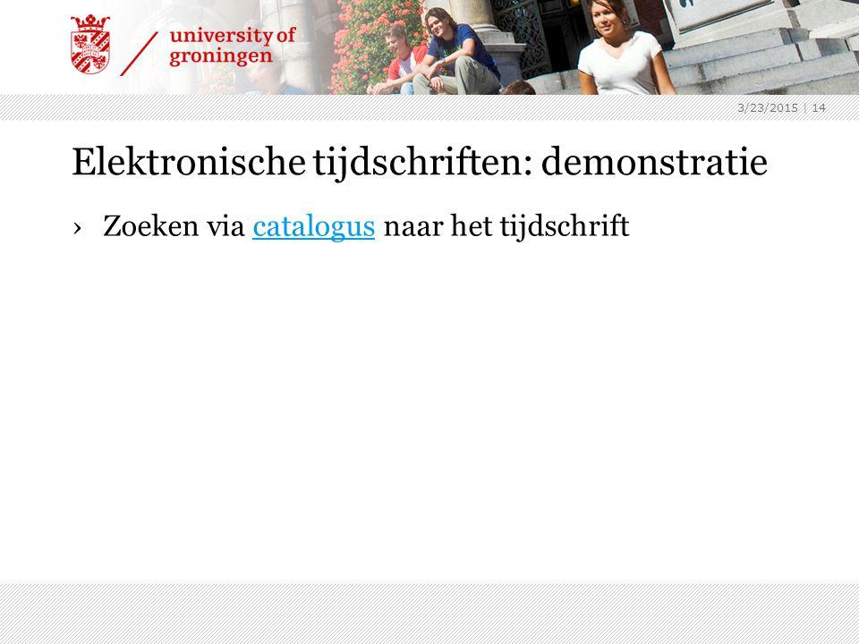 Elektronische tijdschriften: demonstratie ›Zoeken via catalogus naar het tijdschriftcatalogus 3/23/2015 | 14