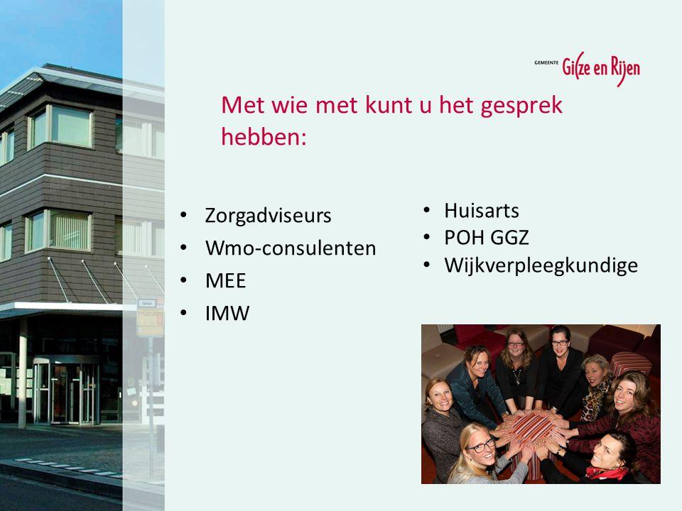 Met wie met kunt u het gesprek hebben: Zorgadviseurs Wmo-consulenten MEE IMW Huisarts POH GGZ Wijkverpleegkundige
