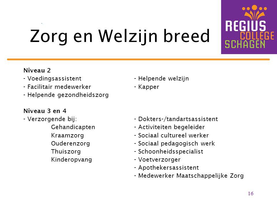 Zorg en Welzijn breed Niveau 2 - Voedingsassistent- Helpende welzijn - Facilitair medewerker- Kapper - Helpende gezondheidszorg Niveau 3 en 4 - Verzor