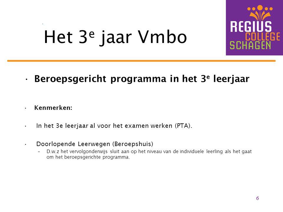 Het 3 e jaar Vmbo Beroepsgericht programma in het 3 e leerjaar Kenmerken: In het 3e leerjaar al voor het examen werken (PTA). Doorlopende Leerwegen (B
