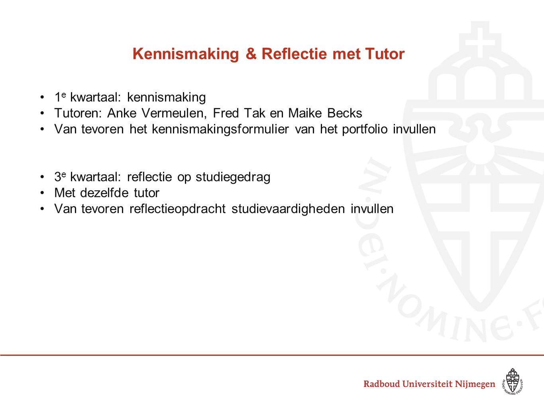 Kennismaking & Reflectie met Tutor 1 e kwartaal: kennismaking Tutoren: Anke Vermeulen, Fred Tak en Maike Becks Van tevoren het kennismakingsformulier