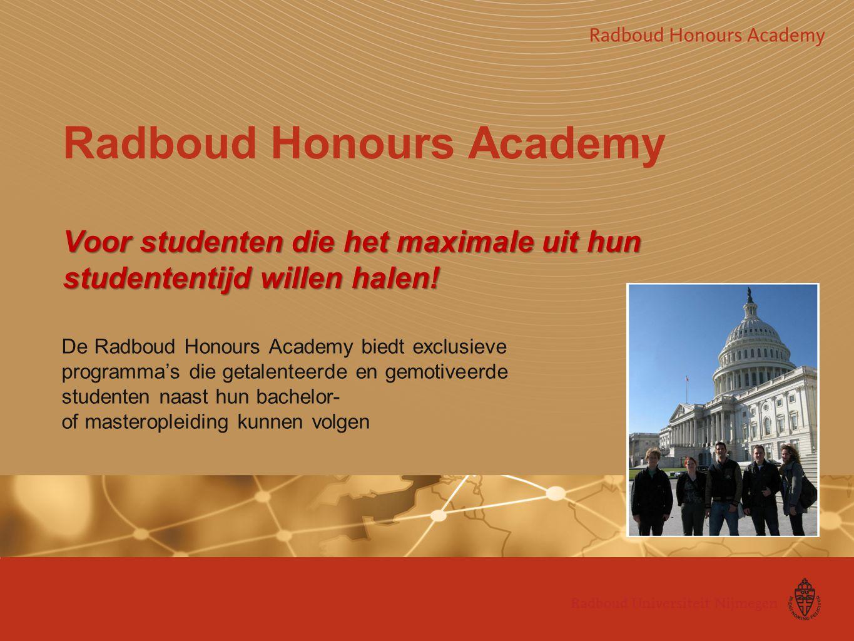 Voor studenten die het maximale uit hun studententijd willen halen! Radboud Honours Academy Voor studenten die het maximale uit hun studententijd will