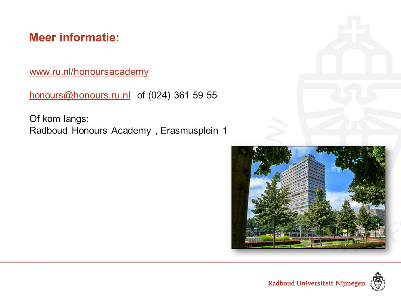 Meer informatie: www.ru.nl/honoursacademy honours@honours.ru.nlhonours@honours.ru.nl of (024) 361 59 55 Of kom langs: Radboud Honours Academy, Erasmus