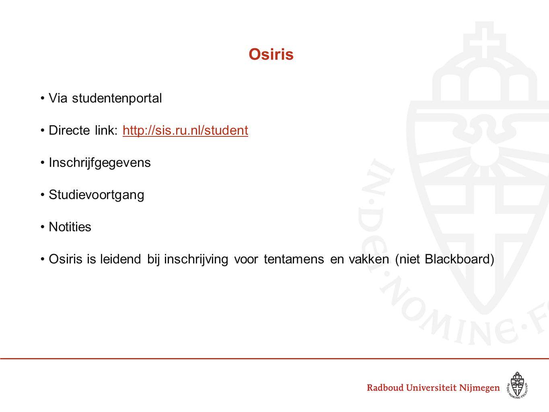 Osiris Via studentenportal Directe link: http://sis.ru.nl/studenthttp://sis.ru.nl/student Inschrijfgegevens Studievoortgang Notities Osiris is leidend