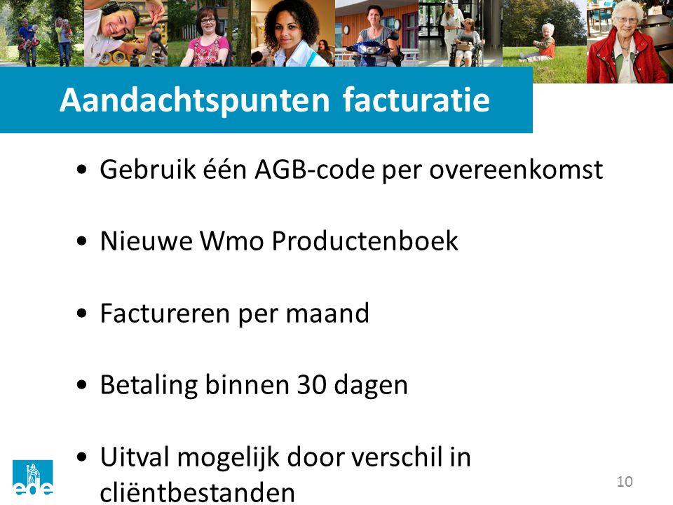 10 Aandachtspunten facturatie Gebruik één AGB-code per overeenkomst Nieuwe Wmo Productenboek Factureren per maand Betaling binnen 30 dagen Uitval mogelijk door verschil in cliëntbestanden