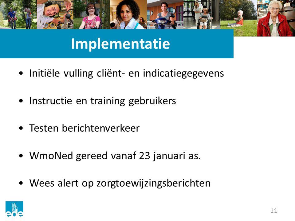 11 Implementatie Initiële vulling cliënt- en indicatiegegevens Instructie en training gebruikers Testen berichtenverkeer WmoNed gereed vanaf 23 januari as.