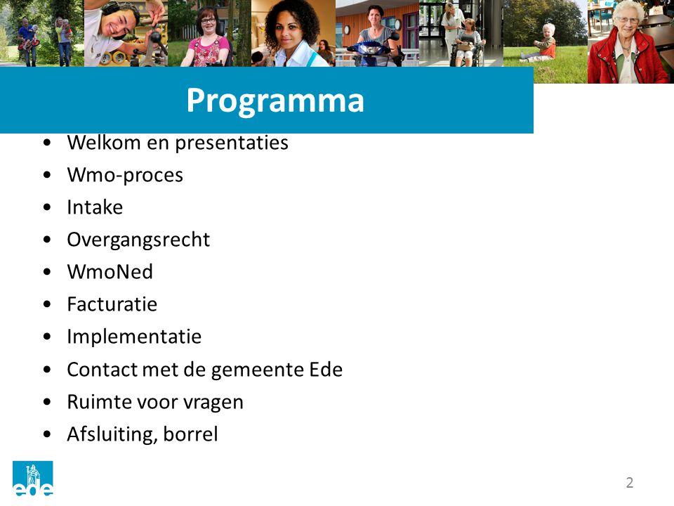 2 Programma Welkom en presentaties Wmo-proces Intake Overgangsrecht WmoNed Facturatie Implementatie Contact met de gemeente Ede Ruimte voor vragen Afsluiting, borrel