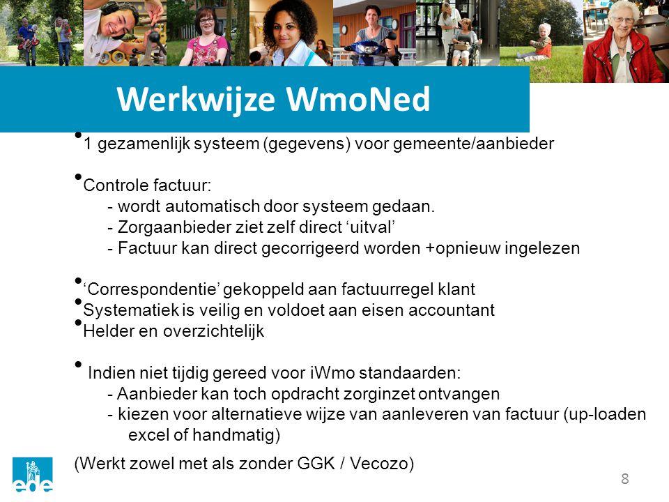 8 Werkwijze WmoNed 1 gezamenlijk systeem (gegevens) voor gemeente/aanbieder Controle factuur: - wordt automatisch door systeem gedaan.
