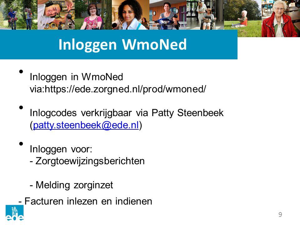 9 Inloggen WmoNed Inloggen in WmoNed via:https://ede.zorgned.nl/prod/wmoned/ Inlogcodes verkrijgbaar via Patty Steenbeek (patty.steenbeek@ede.nl)patty.steenbeek@ede.nl Inloggen voor: - Zorgtoewijzingsberichten - Melding zorginzet - Facturen inlezen en indienen