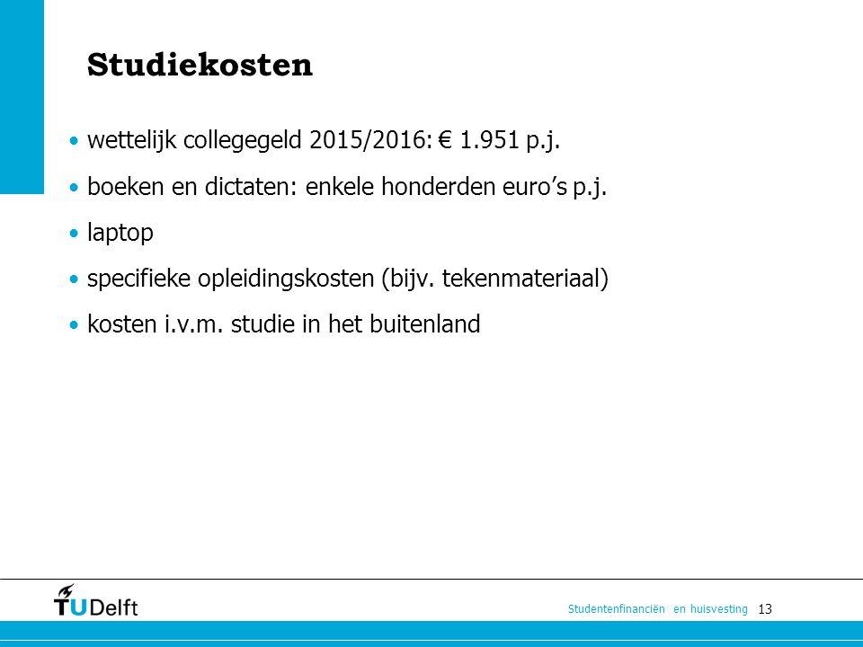 13 Studentenfinanciën en huisvesting Studiekosten wettelijk collegegeld 2015/2016: € 1.951 p.j. boeken en dictaten: enkele honderden euro's p.j. lapto