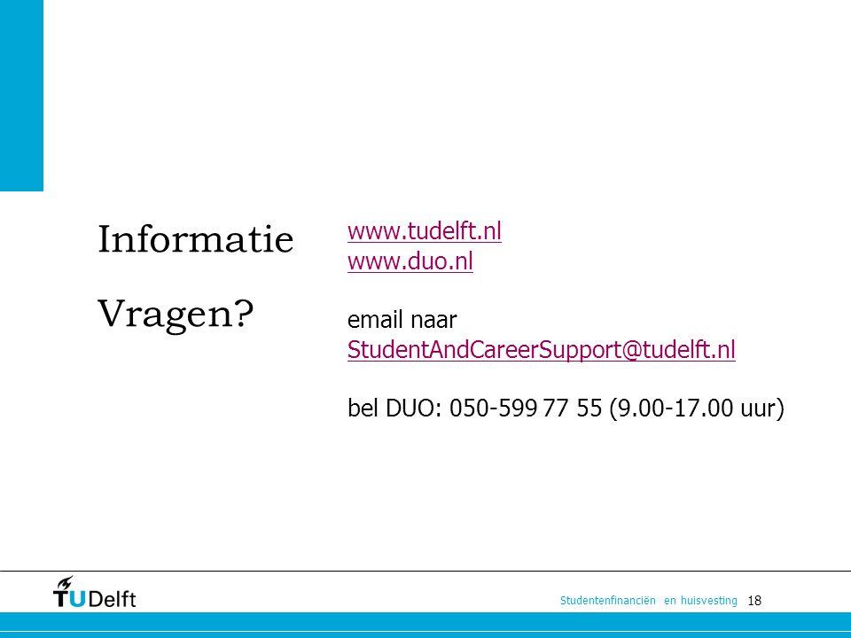 18 Studentenfinanciën en huisvesting Informatie Vragen? www.tudelft.nl www.duo.nl email naar StudentAndCareerSupport@tudelft.nl bel DUO: 050-599 77 55