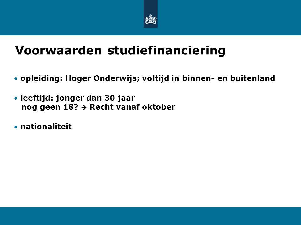 Voorwaarden studiefinanciering opleiding: Hoger Onderwijs; voltijd in binnen- en buitenland leeftijd: jonger dan 30 jaar nog geen 18?  Recht vanaf ok