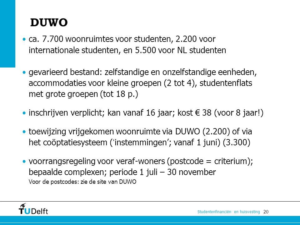 20 Studentenfinanciën en huisvesting DUWO ca. 7.700 woonruimtes voor studenten, 2.200 voor internationale studenten, en 5.500 voor NL studenten gevari