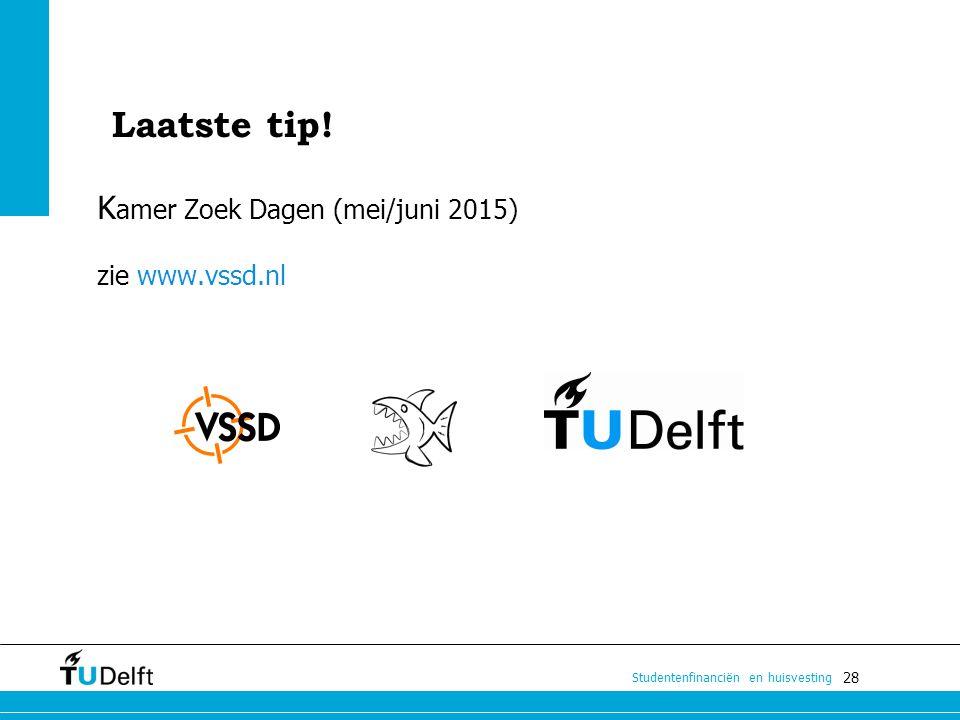 28 Studentenfinanciën en huisvesting Laatste tip! K amer Zoek Dagen (mei/juni 2015) zie www.vssd.nl