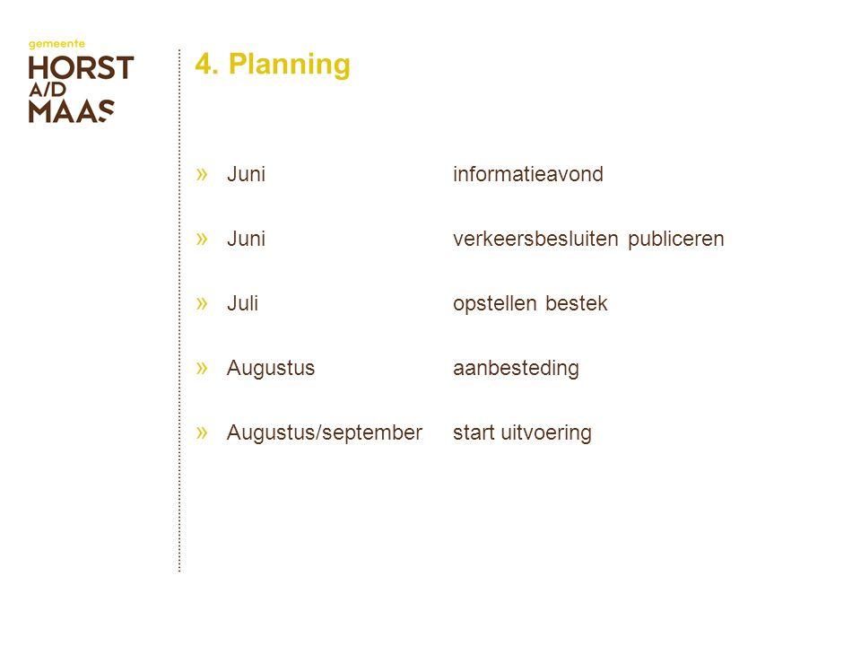 4. Planning » Juni informatieavond » Juniverkeersbesluiten publiceren » Juliopstellen bestek » Augustusaanbesteding » Augustus/september start uitvoer