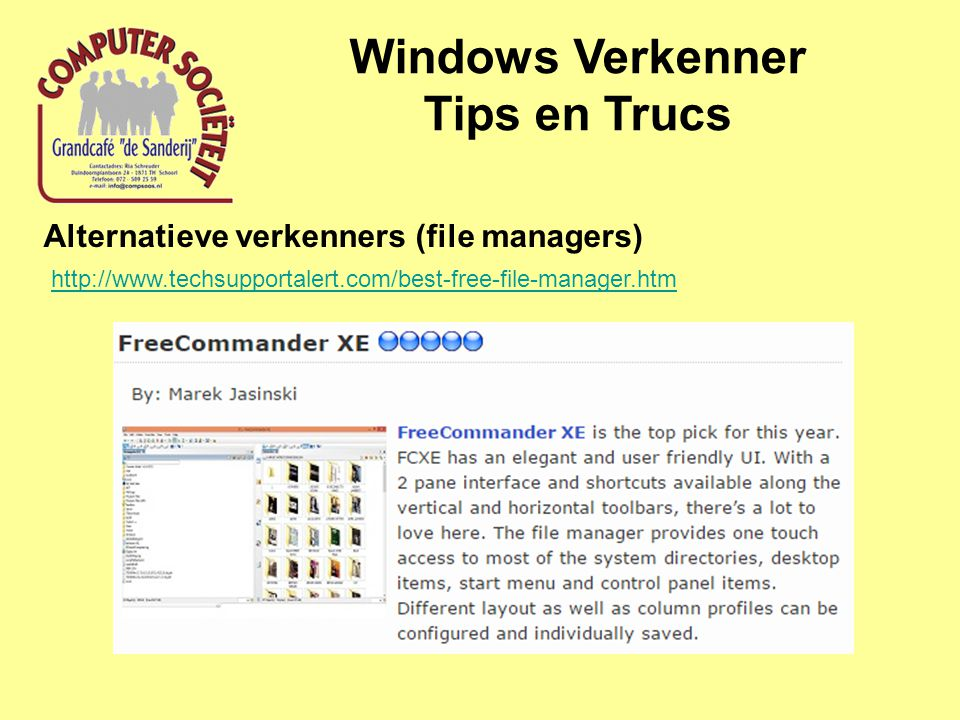 Windows Verkenner Tips en Trucs Alternatieve verkenners (file managers) http://www.techsupportalert.com/best-free-file-manager.htm