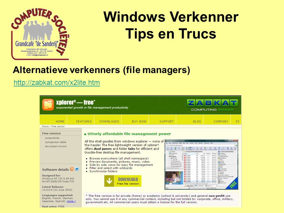 Windows Verkenner Tips en Trucs Alternatieve verkenners (file managers) http://zabkat.com/x2lite.htm