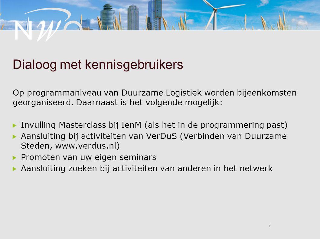 7 7 Dialoog met kennisgebruikers Op programmaniveau van Duurzame Logistiek worden bijeenkomsten georganiseerd.