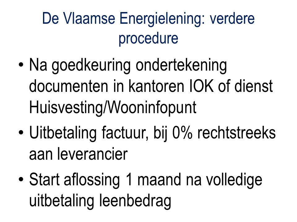 De Vlaamse Energielening: verdere procedure Na goedkeuring ondertekening documenten in kantoren IOK of dienst Huisvesting/Wooninfopunt Uitbetaling factuur, bij 0% rechtstreeks aan leverancier Start aflossing 1 maand na volledige uitbetaling leenbedrag