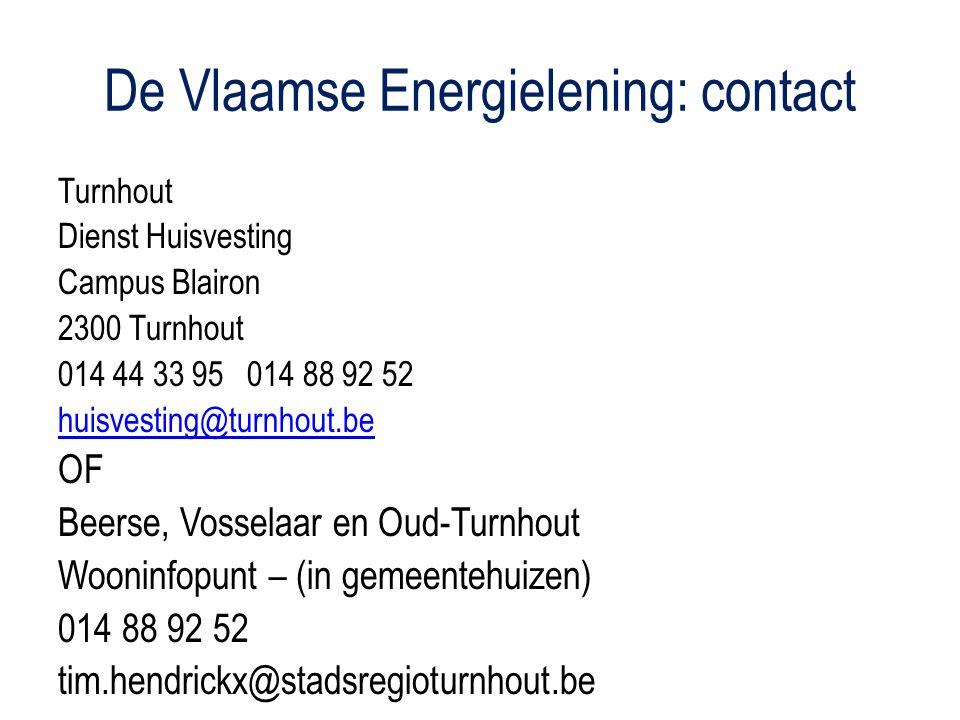 De Vlaamse Energielening: contact Turnhout Dienst Huisvesting Campus Blairon 2300 Turnhout 014 44 33 95 014 88 92 52 huisvesting@turnhout.be OF Beerse, Vosselaar en Oud-Turnhout Wooninfopunt – (in gemeentehuizen) 014 88 92 52 tim.hendrickx@stadsregioturnhout.be