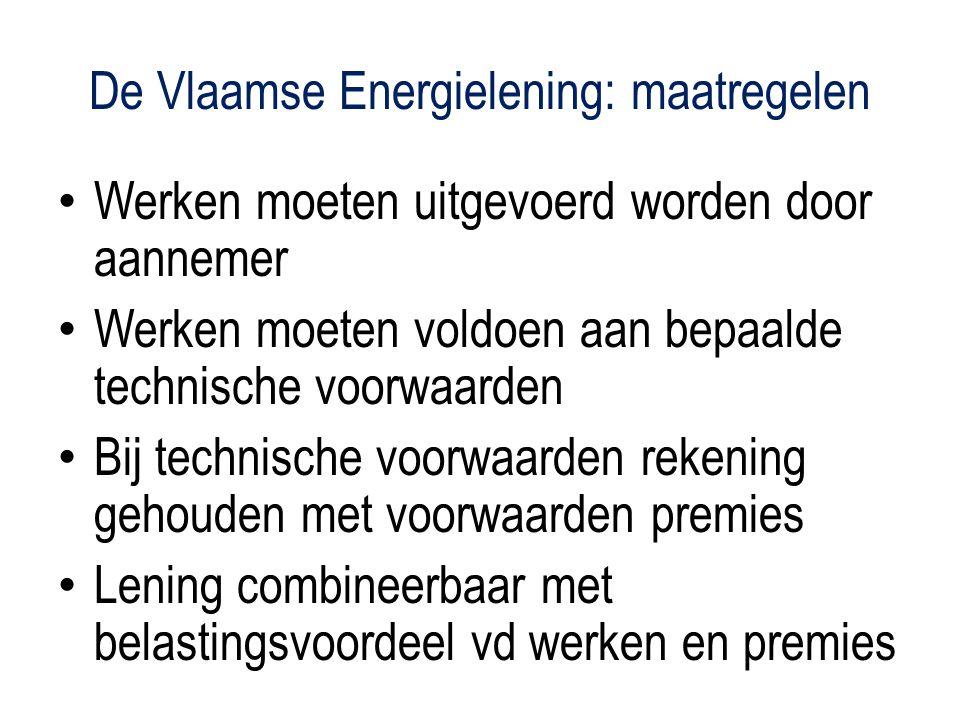 De Vlaamse Energielening: maatregelen Werken moeten uitgevoerd worden door aannemer Werken moeten voldoen aan bepaalde technische voorwaarden Bij technische voorwaarden rekening gehouden met voorwaarden premies Lening combineerbaar met belastingsvoordeel vd werken en premies