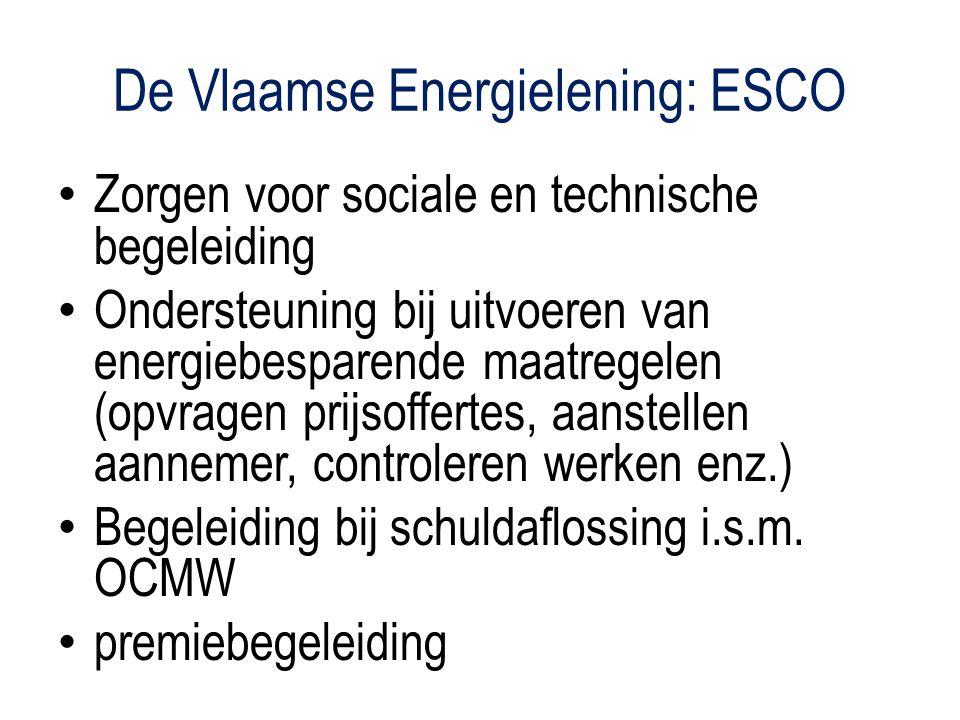 De Vlaamse Energielening: ESCO Zorgen voor sociale en technische begeleiding Ondersteuning bij uitvoeren van energiebesparende maatregelen (opvragen prijsoffertes, aanstellen aannemer, controleren werken enz.) Begeleiding bij schuldaflossing i.s.m.