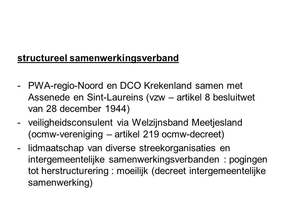 structureel samenwerkingsverband -PWA-regio-Noord en DCO Krekenland samen met Assenede en Sint-Laureins (vzw – artikel 8 besluitwet van 28 december 1944) -veiligheidsconsulent via Welzijnsband Meetjesland (ocmw-vereniging – artikel 219 ocmw-decreet) -lidmaatschap van diverse streekorganisaties en intergemeentelijke samenwerkingsverbanden : pogingen tot herstructurering : moeilijk (decreet intergemeentelijke samenwerking)