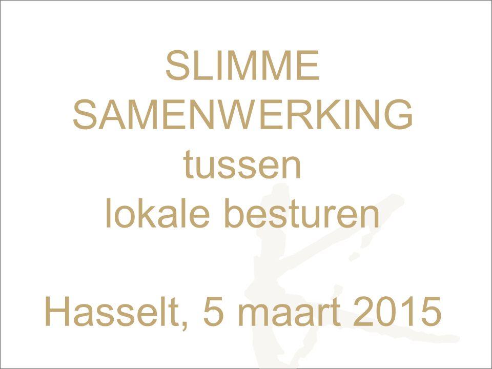 SLIMME SAMENWERKING tussen lokale besturen Hasselt, 5 maart 2015
