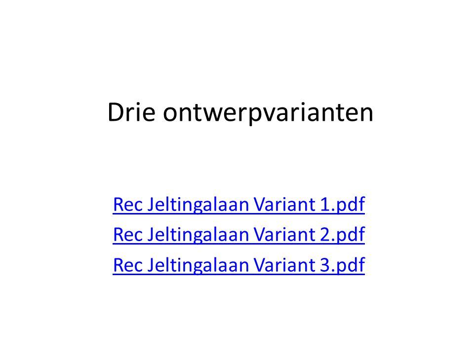 Drie ontwerpvarianten Rec Jeltingalaan Variant 1.pdf Rec Jeltingalaan Variant 2.pdf Rec Jeltingalaan Variant 3.pdf