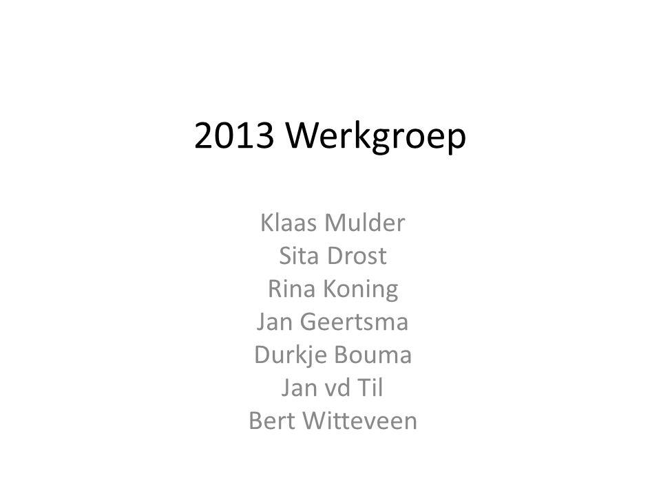 2013 Werkgroep Klaas Mulder Sita Drost Rina Koning Jan Geertsma Durkje Bouma Jan vd Til Bert Witteveen