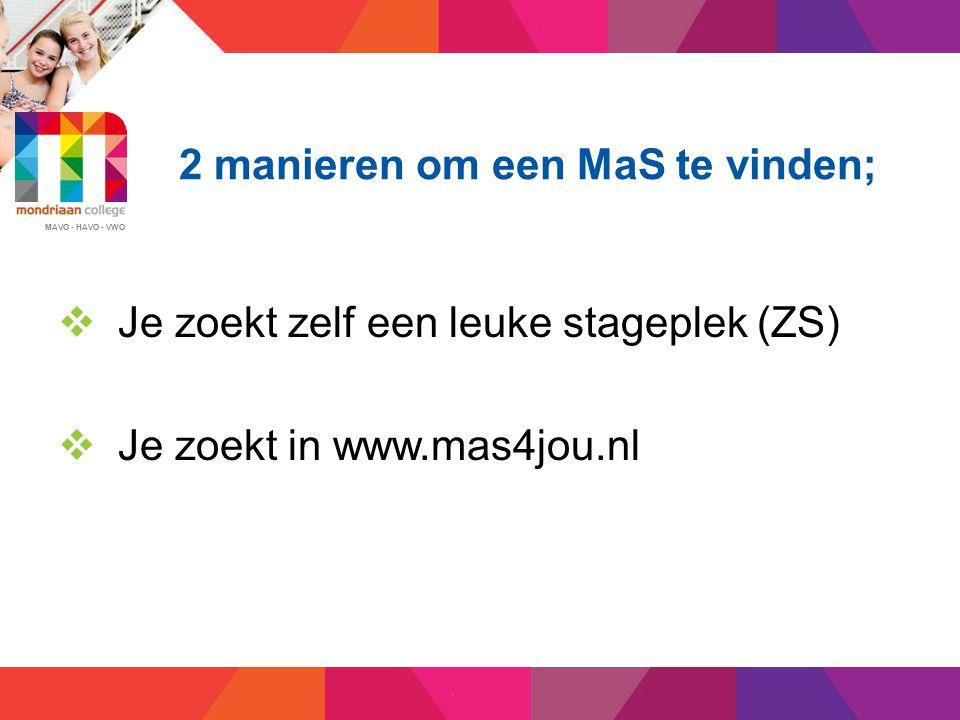 MAVO - HAVO - VWO Je kiest een stage;  Ga naar www.mas4jou.nl  Inlogcode via school, daarna zoeken en kiezen  Stagecoördinator moet goed keuren  Stagebieder krijgt automatisch bericht  Eerste contact binnen twee weken  Zonder contact, geen contract!!