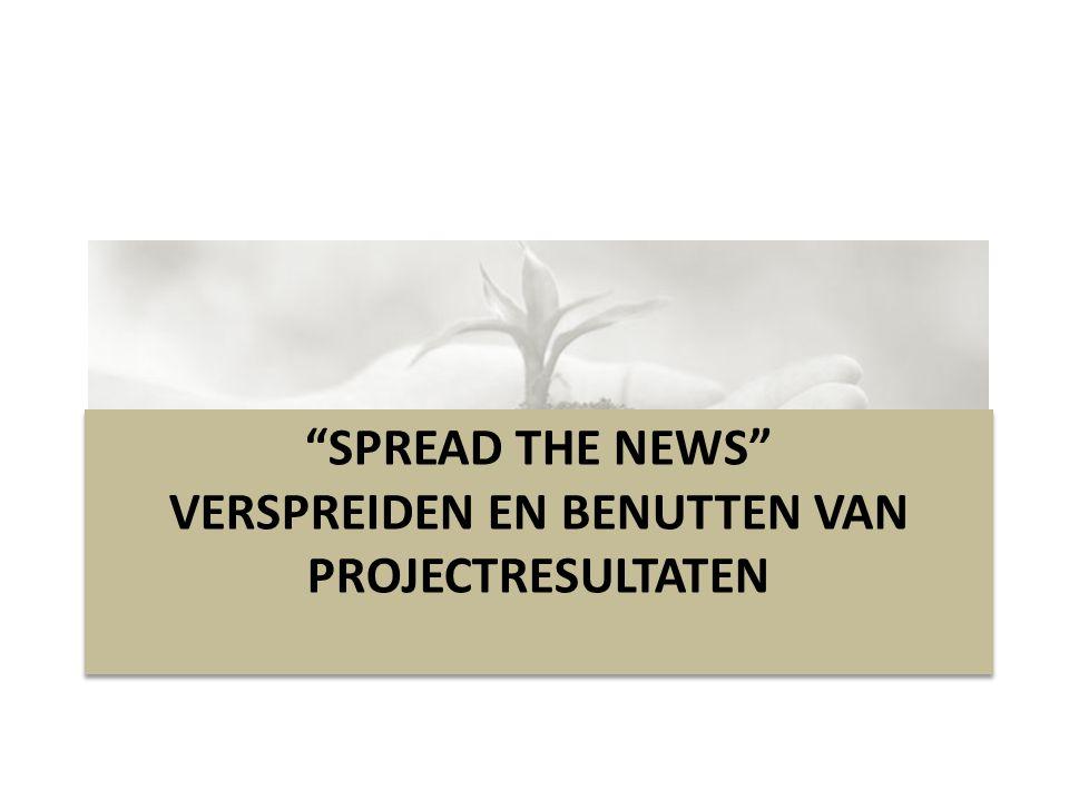 """""""SPREAD THE NEWS"""" VERSPREIDEN EN BENUTTEN VAN PROJECTRESULTATEN"""