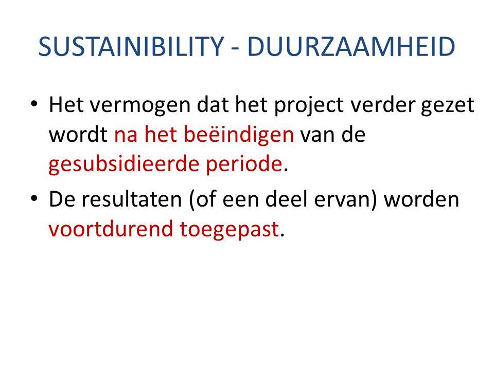 SUSTAINIBILITY - DUURZAAMHEID Het vermogen dat het project verder gezet wordt na het beëindigen van de gesubsidieerde periode. De resultaten (of een d