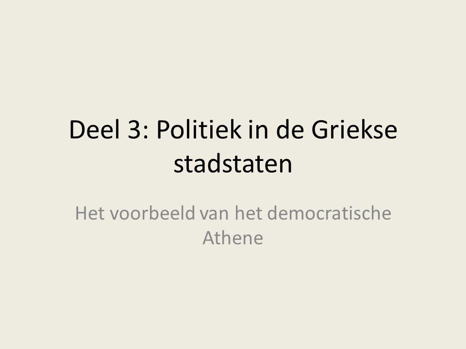 Deel 3: Politiek in de Griekse stadstaten Het voorbeeld van het democratische Athene