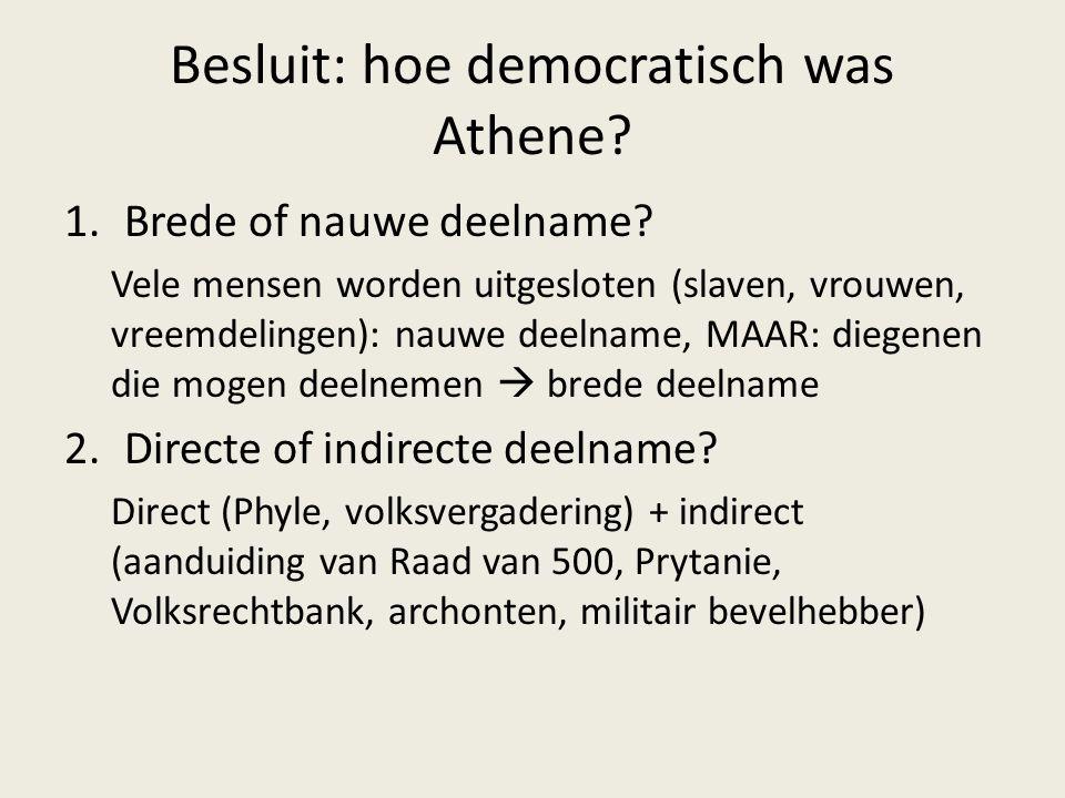Besluit: hoe democratisch was Athene? 1.Brede of nauwe deelname? Vele mensen worden uitgesloten (slaven, vrouwen, vreemdelingen): nauwe deelname, MAAR