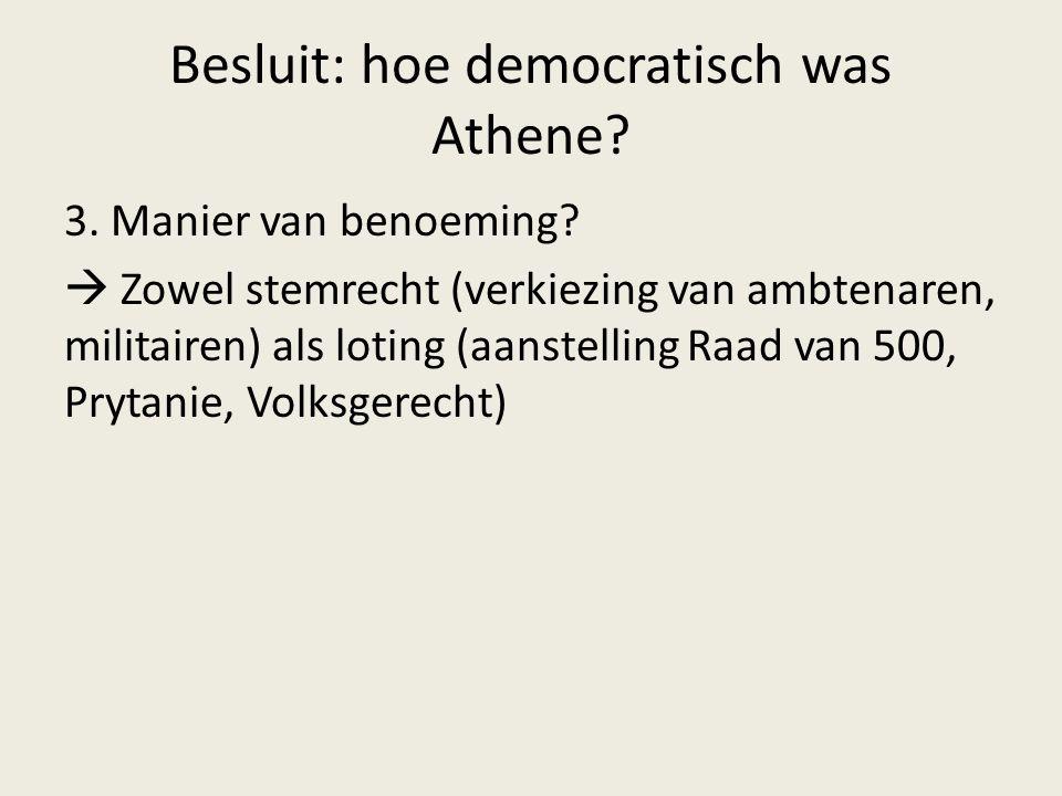Besluit: hoe democratisch was Athene? 3. Manier van benoeming?  Zowel stemrecht (verkiezing van ambtenaren, militairen) als loting (aanstelling Raad